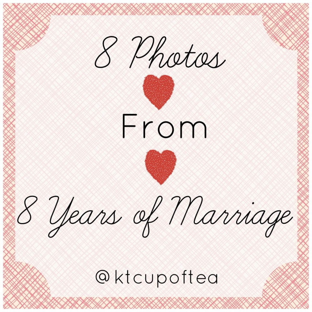 8 Photos from 8 Years of Marriage on the Cup of Tea blog