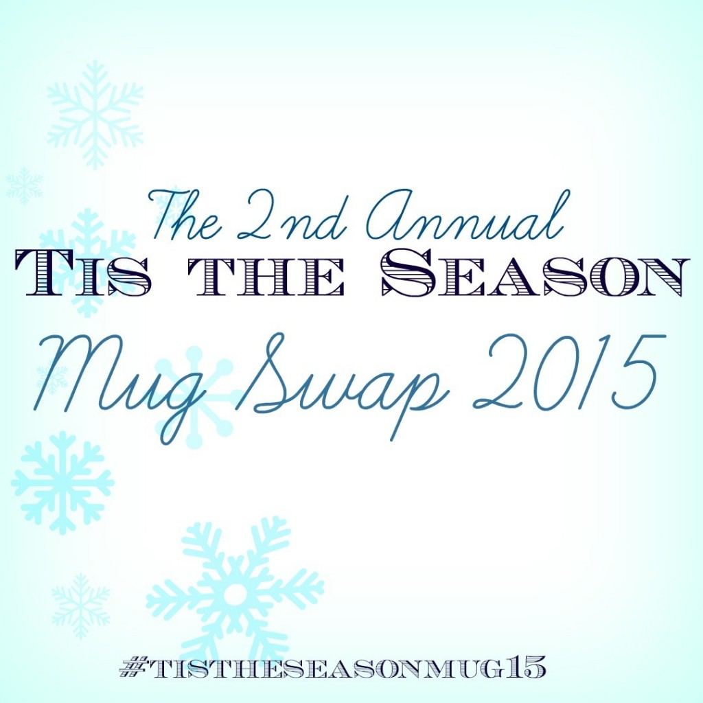 Tis the Season Mug Swap 2015 is LIVE! Deadline to sign up is Nov 23!