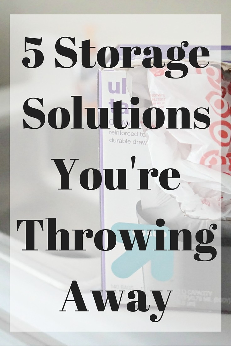 5 Storage Solutions You're Throwing Away!