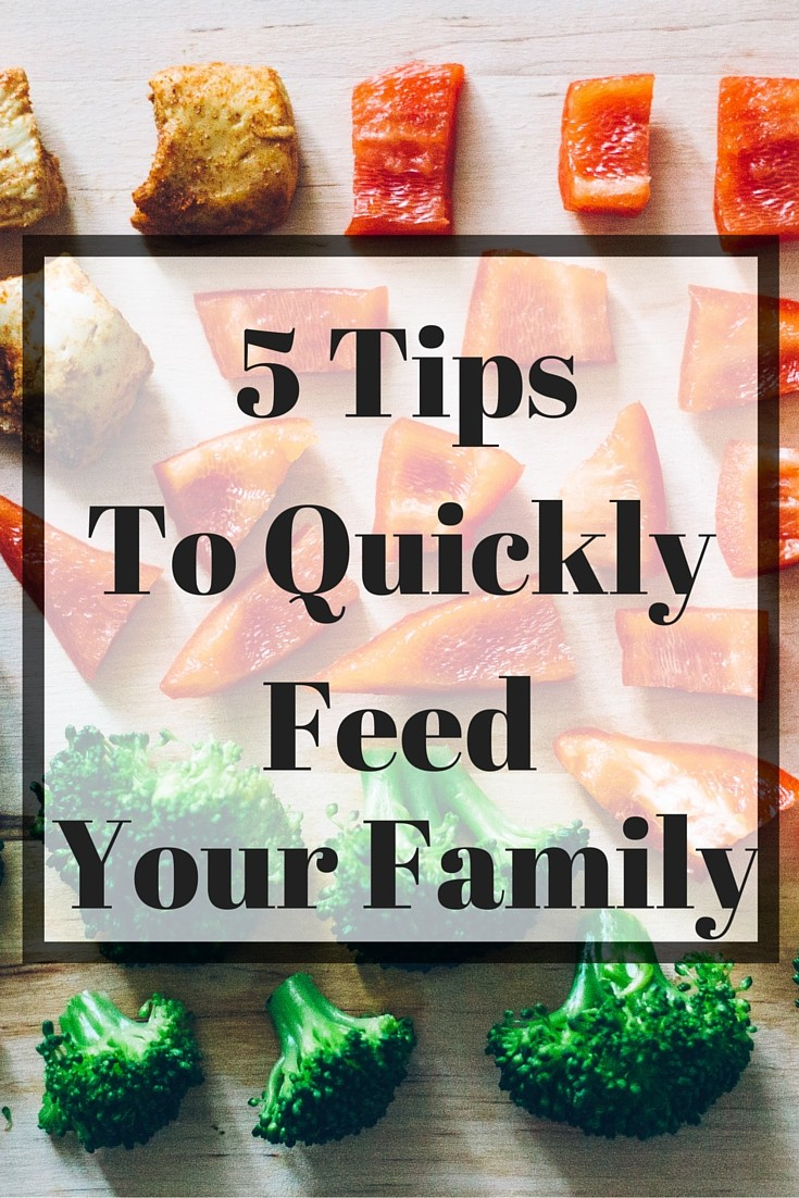 Hard to get dinner on the table? Here are 5 tips to quickly feed your family.