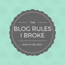 There are a lot of unspoken blog rules that are just fine to break!