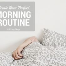 You can create the perfect morning routine for YOU in just 5 steps!