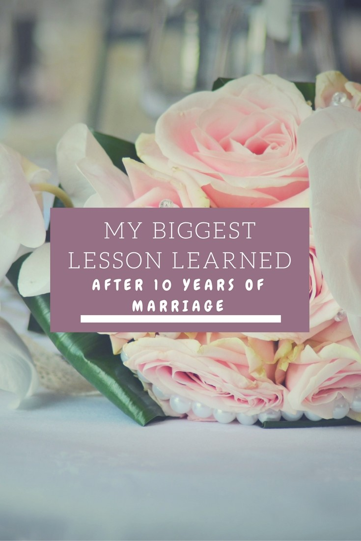 Biggest lesson learned after 10 years of marriage.